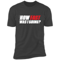 How Fast Was I Going? Racing Funny Premium Short Sleeve T-Shirt