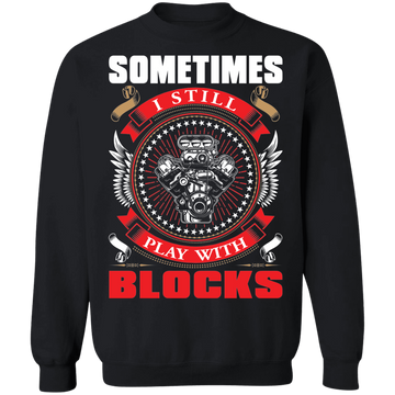 Play With Blocks Sometimes I Still Play With Blocks Automotive Crewneck Sweatshirt