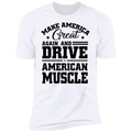 Make America Great Again and Drive American Muscle Premium Short Sleeve T-Shirt