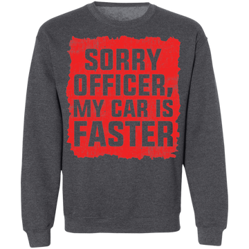 Sorry Officer, My Car is Faster Racing Funny Crewneck Sweatshirt