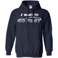 I Want to Go Fast Pullover Hoodie Wanna Corvette Mustang Camaro Evo Viper GT M
