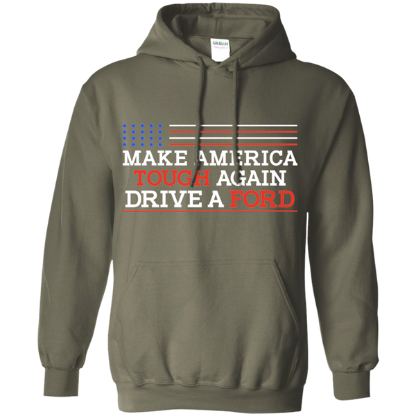 Make America Tough Again Drive a Ford Pullover Hoodie