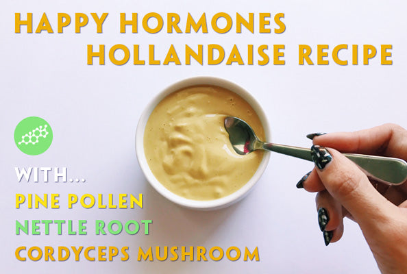 Happy Hormones Hollandaise Recipe with Cordyceps Mushroom Pine Pollen and Nettle root extract powder