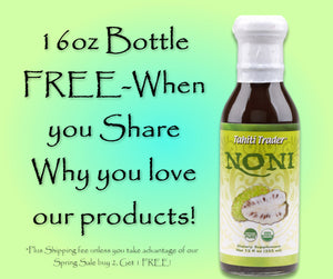 FREE 16oz bottle of Noni Puree (new product) After telling us why you love our products (See form Below)!
