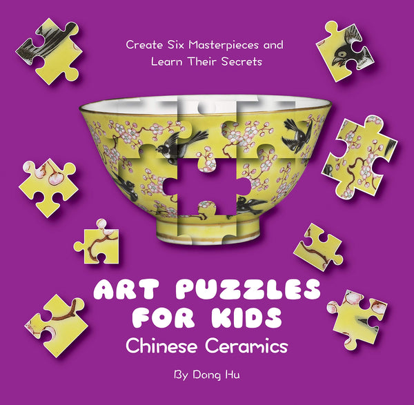 Art Puzzles for Kids: Chinese Ceramics: Create Six Masterpieces and Learn Their Secrets
