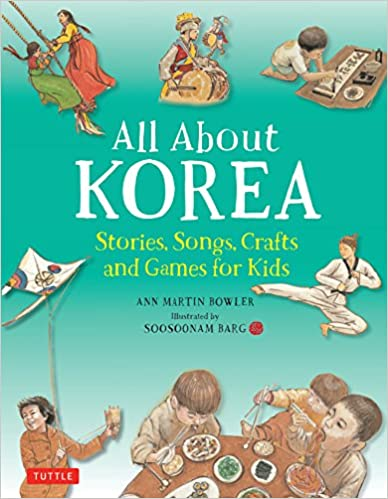 All About Korea: Stories, Songs, Crafts and Games for Kids