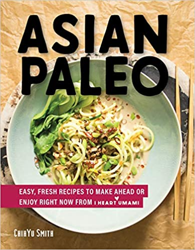 Asian Paleo: Easy, Fresh Recipes to Make Ahead or Enjoy Right Now