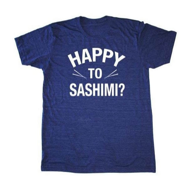 Blue T-shirt for adults that says Happy to Sashimi?