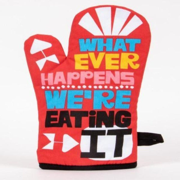 whatever happen's we're eating it oven mitt