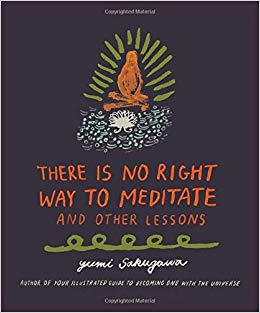 There Is No Right Way to Meditate and Other Lessons
