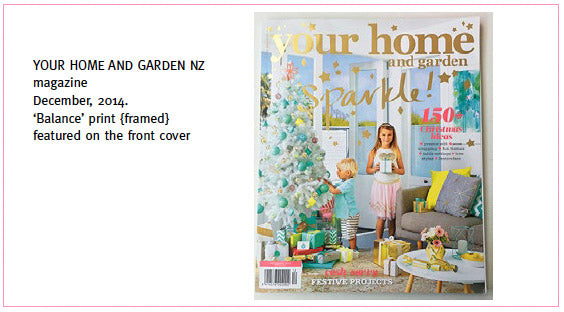 Your Home and Garden NZ magazine feature, Dec 2014. 'Balance' print featured on the cover.