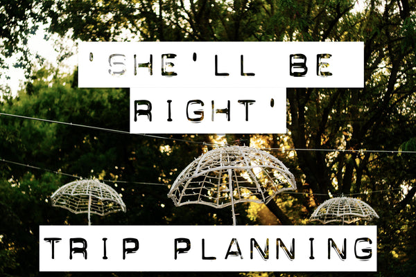 'she'll be right' trip planning list