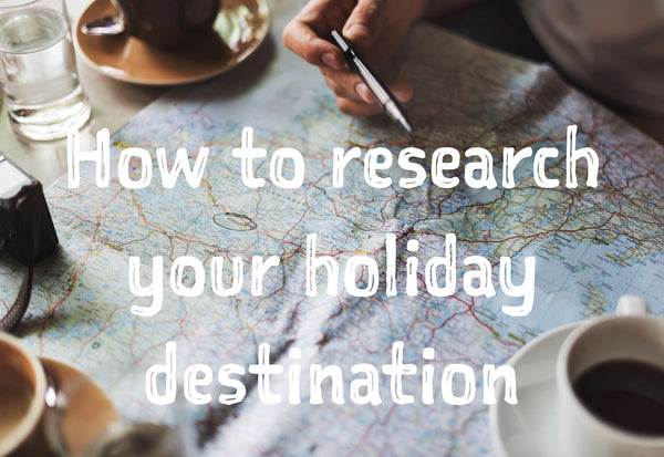 How to research your holiday destination