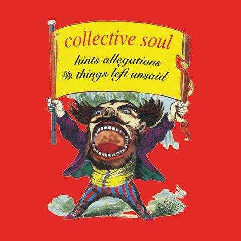 <b>Collective Soul </b><br><i>Hints Allegations And Things Left Unsaid</i>