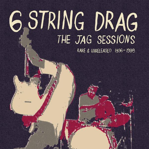 <b>6 String Drag </b><br><i>The Jag Sessions (Rare & Unreleased 1996-1998)</i>