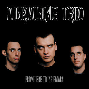 <b>Alkaline Trio </b><br><i>From Here To Infirmary </i>