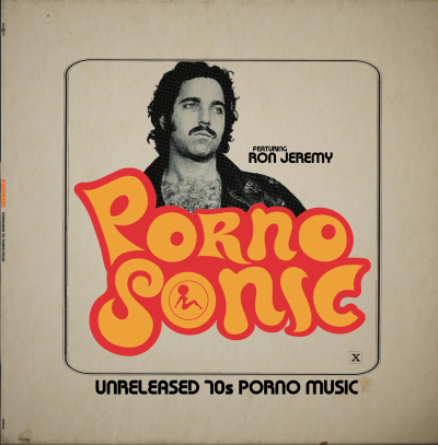 <b>Various Artists </b><br><i>Pornosonic: Unreleased 70s Porn Music Featuring Ron Jeremy [Repress, Not The Pressing From Record Store Day]</i>