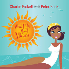 <b>Charlie Pickett </b><br><i>What I Like About Miami</i>
