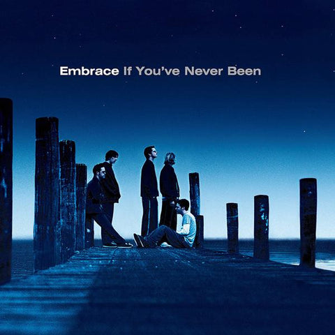<b>Embrace </b><br><i>If You've Never Been</i>