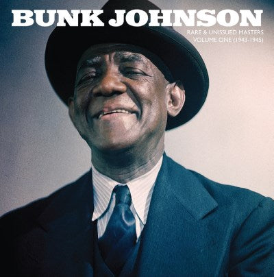 <b>Bunk Johnson </b><br><i>Rare & Unissued Masters: Volume One (1943-1945) [Split Seams in Shipping]</i>