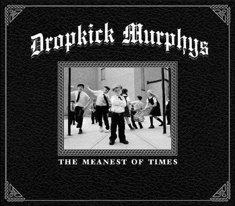 <b>Dropkick Murphys </b><br><i>The Meanest Of Times</i>