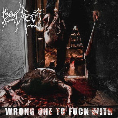 <b>Dying Fetus </b><br><i>Wrong One To Fuck With</i>