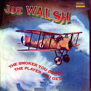 <b>Joe Walsh </b><br><i>The Smoker You Drink, The Player You Get</i>
