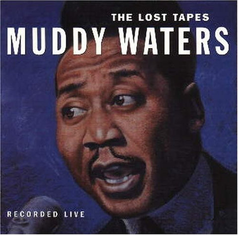 <b>Muddy Waters </b><br><i>The Lost Tapes</i>