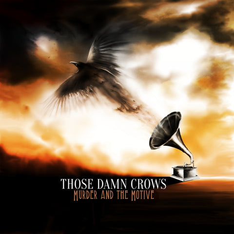 <b>Those Damn Crows </b><br><i>Murder And The Motive</i>