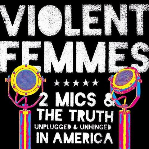 <b>Violent Femmes </b><br><i>2 Mics & The Truth: Unplugged & Unhinged In America</i>