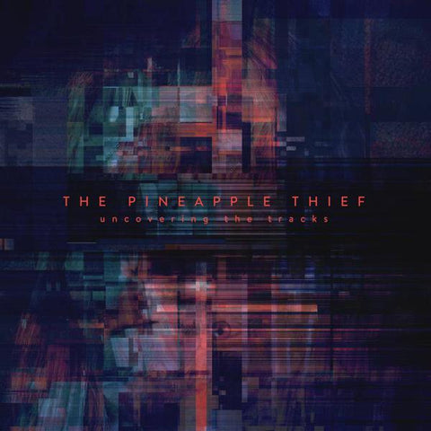 <b>The Pineapple Thief </b><br><i>Uncovering The Tracks</i>