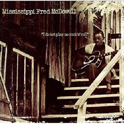 <b>Mississippi Fred McDowell </b><br><i>I Do Not Play No Rock 'N' Roll</i>