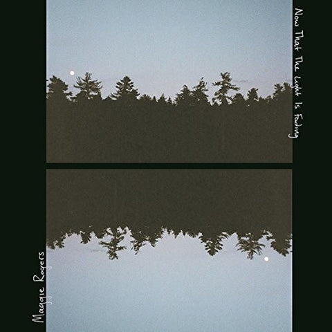 <b>Maggie Rogers </b><br><i>Now That The Light Is Fading</i>