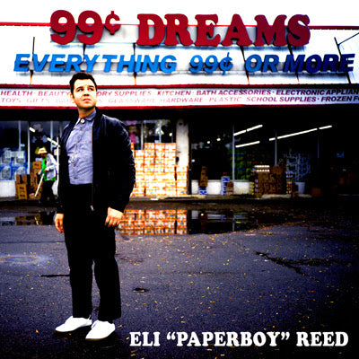 "<b>Eli ""Paperboy"" Reed </b><br><i>99 Cent Dreams</i>"