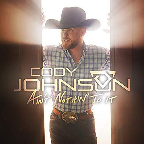 <b>Cody Johnson </b><br><i>Ain't Nothin' To It</i>