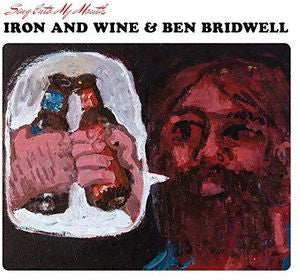 <b>Iron And Wine and Ben Bridwell </b><br><i>Sing Into My Mouth</i>