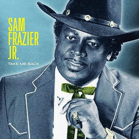 <b>Sam Frazier Jr. </b><br><i>Take Me Back</i>