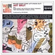 <b>Art Brut </b><br><i>Wham! Bang! Pow! Let's Rock Out!</i>