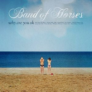 <b>Band Of Horses </b><br><i>Why Are You Ok</i>