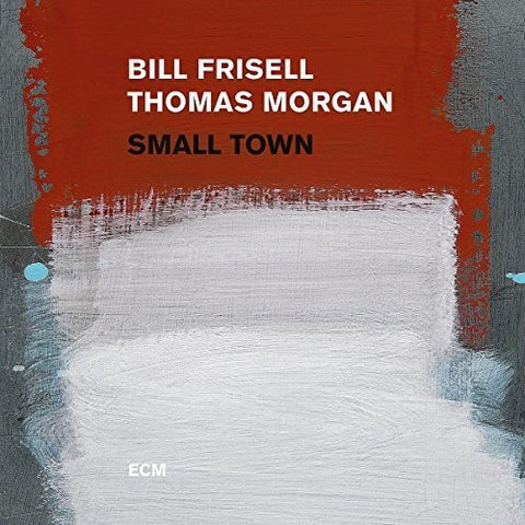 <b>Bill Frisell / Thomas Morgan </b><br><i>Small Town</i>