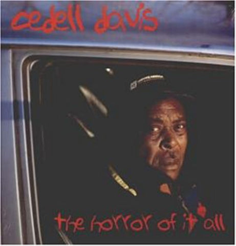 <b>Cedell Davis </b><br><i>The Horror Of It All</i>