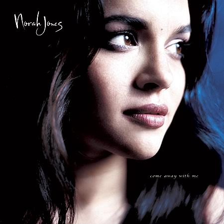 <b>Norah Jones </b><br><i>Come Away With Me</i>