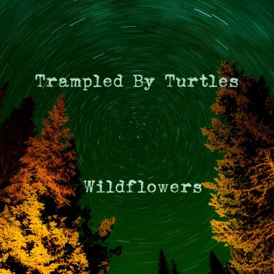 <b>Trampled By Turtles </b><br><i>Wildflowers</i>