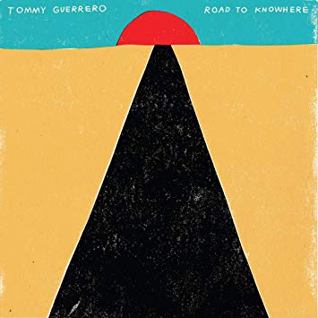 <b>Tommy Guerrero </b><br><i>Road To Knowhere </i>