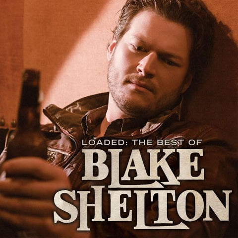 <b>Blake Shelton </b><br><i>Loaded: The Best Of Blake Shelton </i>