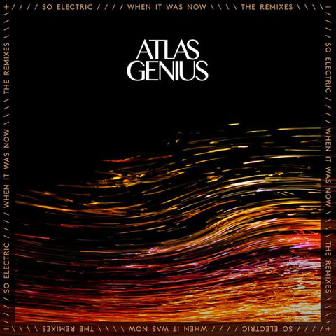 <b>Atlas Genius </b><br><i>So Electric: When It Was Now (The Remixes)</i>