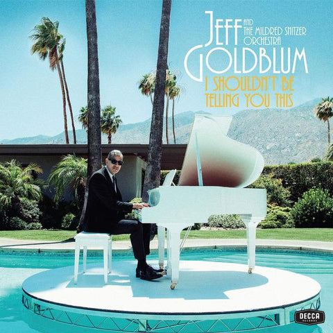 <b>Jeff Goldblum & The Mildred Snitzer Orchestra </b><br><i>I Shouldn't Be Telling You This</i>