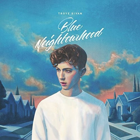<b>Troye Sivan </b><br><i>Blue Neighbourhood</i>