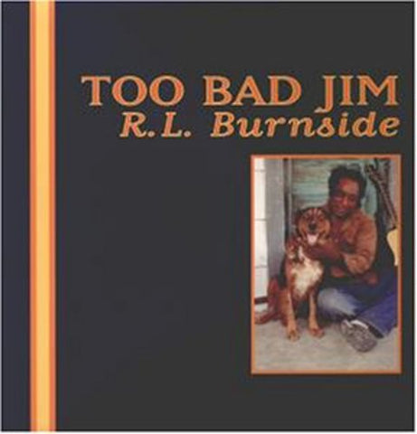<b>R.L. Burnside </b><br><i>Too Bad Jim</i>
