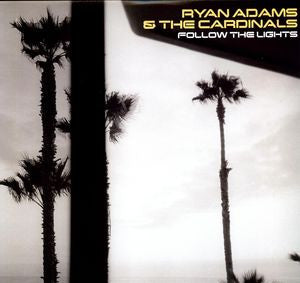 <b>Ryan Adams & The Cardinals </b><br><i>Follow The Lights</i>